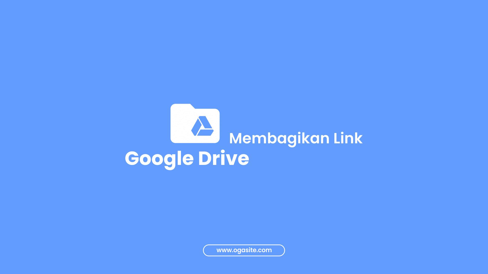 Cara membagikan Link Google Drive Secara Private atau Publik
